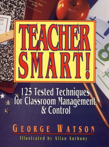 Teacher Smart! 125 Tested Techniques for Classroom Management and Control  1996 9780876289136 Front Cover
