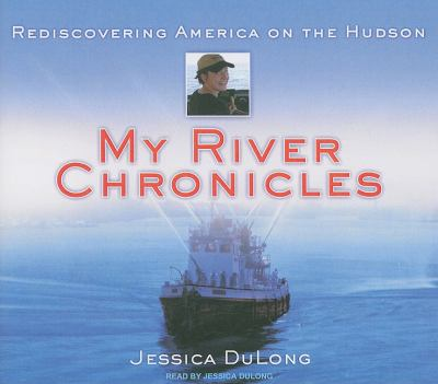 My River Chronicles: Rediscovering America on the Hudson, Library Edition  2009 9781400144136 Front Cover