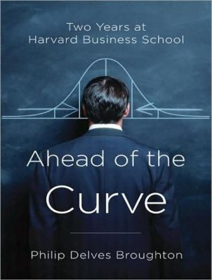 Ahead of the Curve: Two Years at Harvard Business School  2008 9781400157136 Front Cover