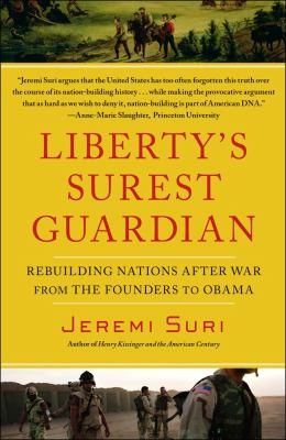 Liberty's Surest Guardian Rebuilding Nations after War from the Founders to Obama N/A edition cover