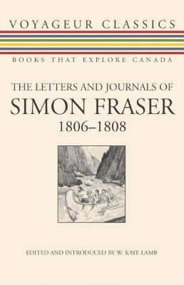 Letters and Journals of Simon Fraser, 1806-1808   2007 9781550027136 Front Cover