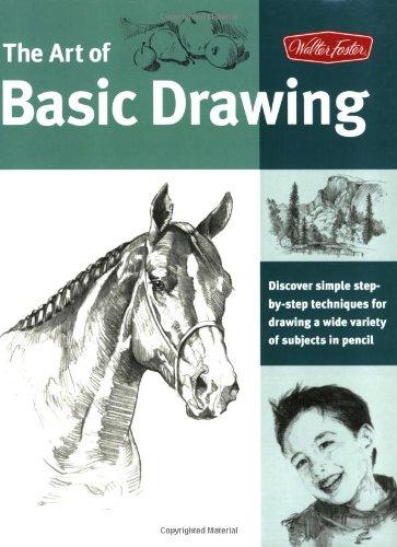 Art of Basic Drawing Discover Simple Step-by-Step Techniques for Drawing a Wide Variety of Subjects in Pencil  2005 edition cover