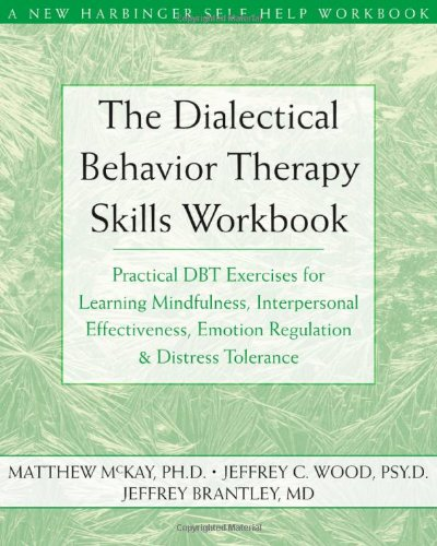 Dialectical Behavior Therapy Skills Workbook Practical DBT Exercises for Learning Mindfulness, Interpersonal Effectiveness, Emotion Regulation, and Distress Tolerance  2007 edition cover