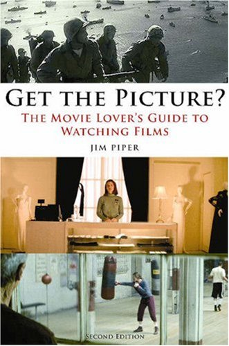 Get the Picture? The Movie Lover's Guide to Watching Films 2nd 2008 edition cover