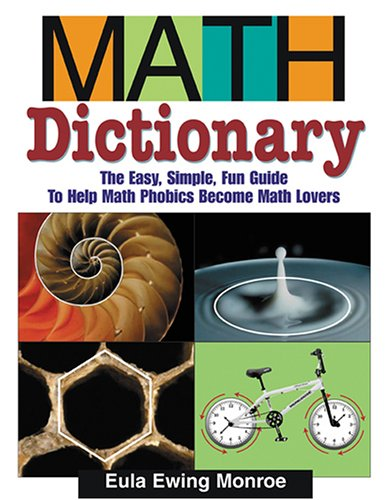 Math Dictionary The Easy, Simple, Fun Guide to Help Math Phobics Become Math Lovers  2005 edition cover