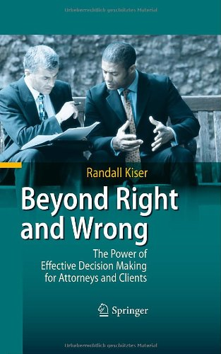 Beyond Right and Wrong The Power of Effective Decision Making for Attorneys and Clients  2010 edition cover