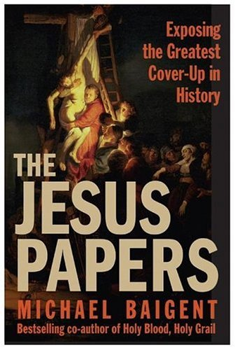 Jesus Papers Exposing the Greatest Cover-up in History  2006 9780060827137 Front Cover
