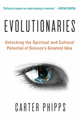Evolutionaries Unlocking the Spiritual and Cultural Potential of Science's Greatest Idea  2012 edition cover