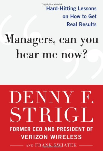 Managers, Can You Hear Me Now? Hard-Hitting Lessons on How to Get Real Results  2011 edition cover