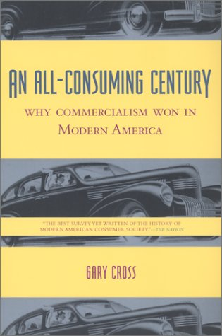 All-Consuming Century Why Commercialism Won in Modern America  2002 edition cover