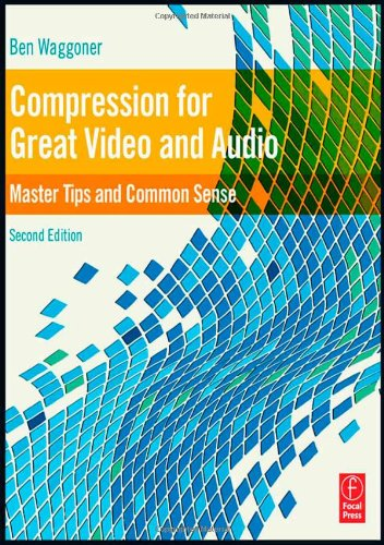 Compression for Great Video and Audio Master Tips and Common Sense 2nd 2010 (Revised) edition cover