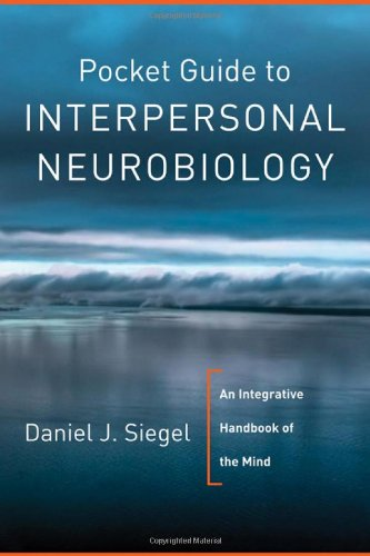 Pocket Guide to Interpersonal Neurobiology An Integrative Handbook of the Mind  2012 edition cover