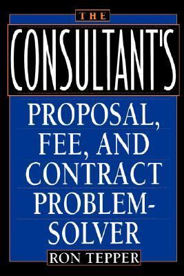 Consultant's Proposal, Fee, and Contract Problem-Solver   1993 9780471582137 Front Cover