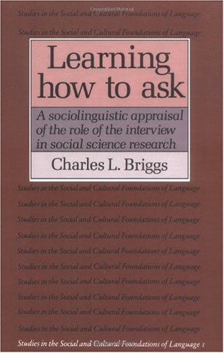 Learning How to Ask A Sociolinguistic Appraisal of the Role of the Interview in Social Science Research  1986 edition cover