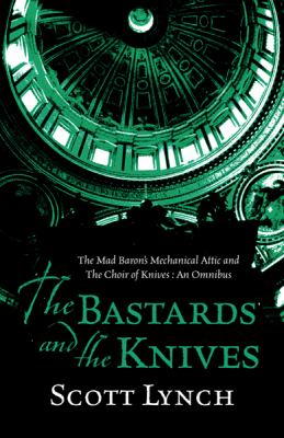 Bastards and the Knives The Mad Baron's Mechanical Attic and the Choir of Knives: an Omnibus  2010 9780575082137 Front Cover