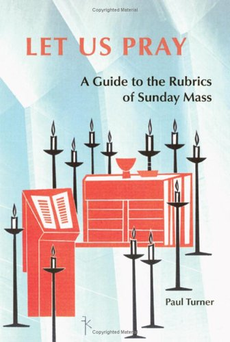 Let Us Pray A Guide to the Rubrics of Sunday Mass  2006 edition cover