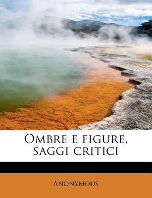 Ombre E Figure, Saggi Critici  N/A 9781115986137 Front Cover