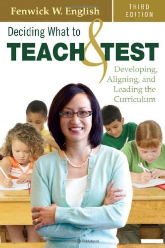 Deciding What to Teach and Test Developing, Aligning, and Leading the Curriculum 3rd 2010 edition cover