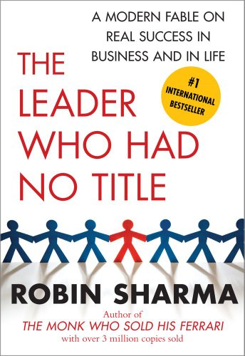 Leader Who Had No Title A Modern Fable on Real Success in Business and in Life N/A edition cover
