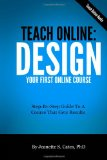 Teach Online: Design Your First Online Course Step-By-Step Guide to a Course That Gets Results N/A 9781492777137 Front Cover