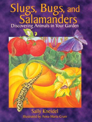 Slugs, Bugs and Salamanders Discovering Animals in Your Garden  1997 9781555913137 Front Cover