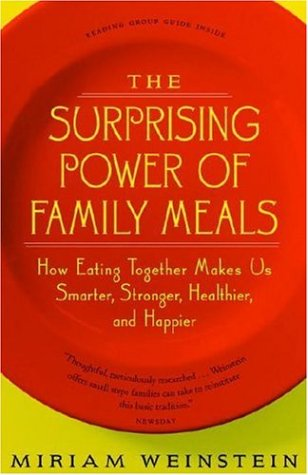 Surprising Power of Family Meals How Eating Together Makes Us Smarter, Stronger, Healthier and Happier  2006 edition cover
