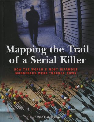 Mapping the Trail of a Serial Killer How the World's Most Infamous Murderers Were Tracked Down  2008 9781599218137 Front Cover