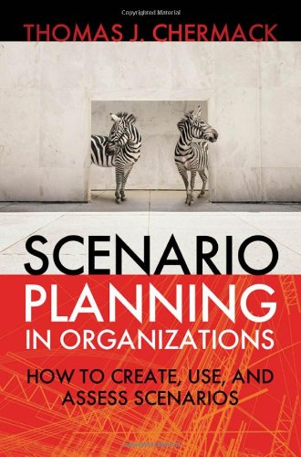 Scenario Planning in Organizations How to Create, Use, and Assess Scenarios  2011 edition cover