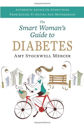 Smart Woman's Guide to Diabetes Authentic Advice on Everything from Eating to Dating and Motherhood  2012 9781936303137 Front Cover