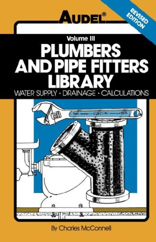 Plumbers and Pipe Fitters Library, Volume 3 Water Supply, Drainage, Calculations 4th 1989 9780025829138 Front Cover