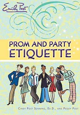 Prom and Party Etiquette How Teens Can Prep for Their Big Night  2009 9780061117138 Front Cover