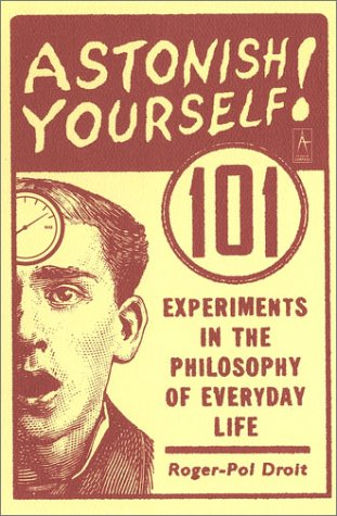 Astonish Yourself 101 Experiments in the Philosophy of Everyday Life  2003 edition cover