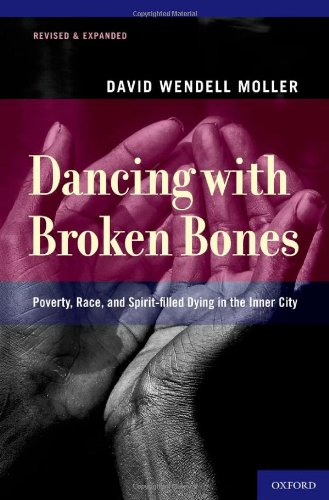 Dancing with Broken Bones Poverty, Race, and Spirit-Filled Dying in the Inner City  2011 edition cover