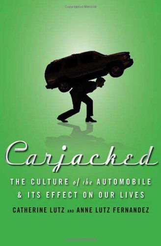 Carjacked The Culture of the Automobile and Its Effect on Our Lives  2010 edition cover