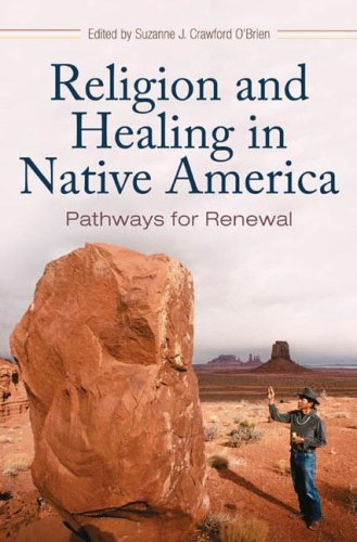Religion and Healing in Native America Pathways for Renewal  2008 9780275990138 Front Cover
