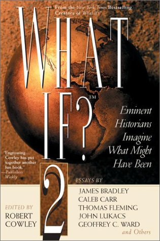What If? Eminent Historians Imagine What Might Have Been  2001 (Reprint) edition cover