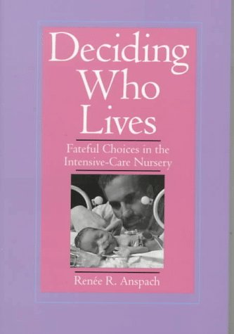 Deciding Who Lives Fateful Choices in the Intensive-Care Nursery  1997 edition cover