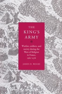 King's Army Warfare, Soldiers and Society during the Wars of Religion in France, 1562-76  2002 edition cover