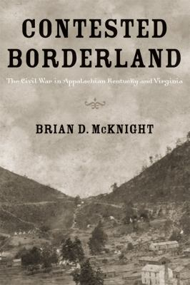Contested Borderland The Civil War in Appalachian Kentucky and Virginia N/A edition cover