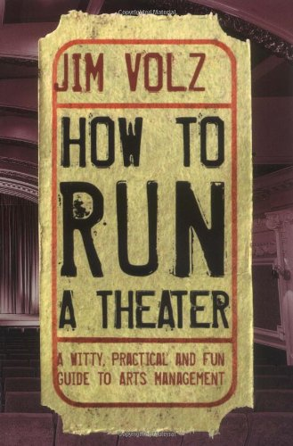 How to Run a Theater A Witty, Practical and Fun Guide to Arts Management  2004 edition cover