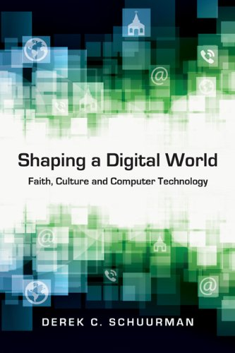 Shaping a Digital World Faith, Culture and Computer Technology N/A edition cover