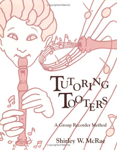 Tutoring Tooters : A Group Recorder Method 1st edition cover
