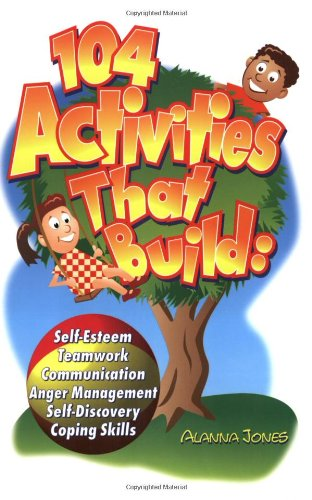 104 Activities That Build... Self-Esteem Teamwork Communication Anger Management Self-Discovery and Coping Skills  1998 edition cover
