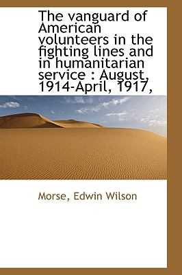 VanGuard of American Volunteers in the Fighting Lines and in Humanitarian Service : August 1914 N/A 9781113491138 Front Cover