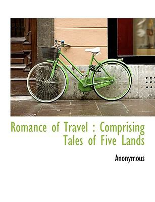 Romance of Travel : Comprising Tales of Five Lands N/A 9781113884138 Front Cover