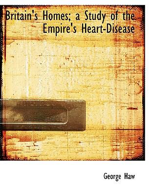 Britain's Homes; a Study of the Empire's Heart-Disease N/A 9781115228138 Front Cover