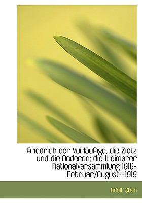 Friedrich der Vorl�ufige, Die Zietz und Die Anderen; Die Weimarer Nationalversammlung 1919-Februar/  N/A 9781115541138 Front Cover