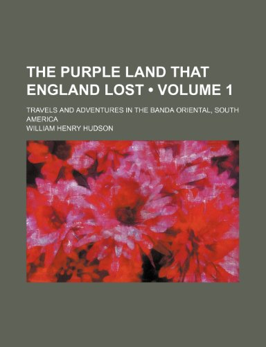 Purple Land That England Lost; Travels and Adventures in the Banda Oriental, South America   0 edition cover