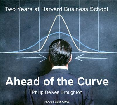 Ahead of the Curve: Two Years at Harvard Business School, Library Edition  2008 9781400137138 Front Cover