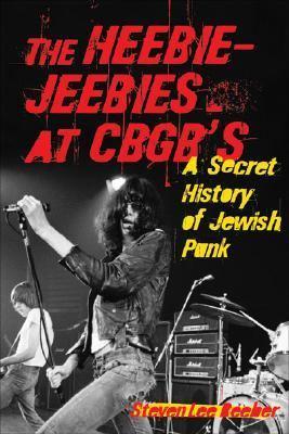 Heebie-Jeebies at CBGB's A Secret History of Jewish Punk  2006 9781556526138 Front Cover